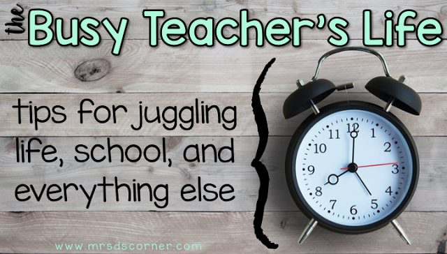 The Busy Teacher's Life: Tips for Juggling it All