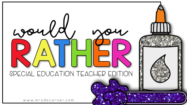 Would you Rather… Special Education Teacher Edition
