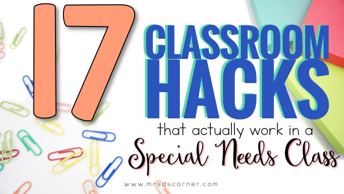 17 classroom hacks that actually work in a special education classroom. Blog post at Mrs. D's Corner.