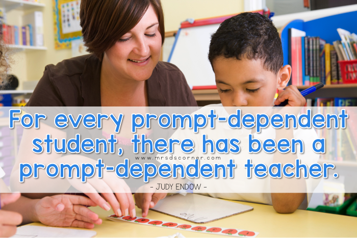 For every prompt-dependent student, there has been a prompt-dependent teacher. Judy Endow.