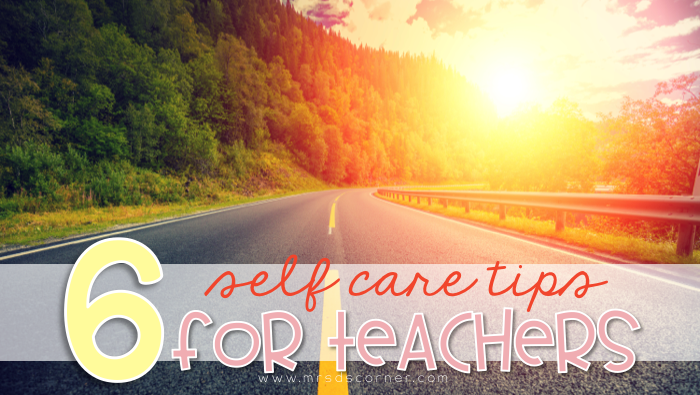 6 Self Care Tips for Teachers