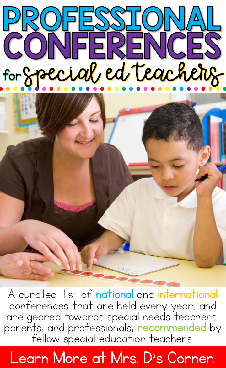 Professional conferences for special education teachers, parents, and professionals. A curated list of national and international conferences that are held every year, and are geared towards special needs teachers, parents, and professionals, recommended by fellow special education teachers. Learn more at Mrs. D's Corner.