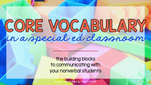 Core Vocabulary in the SPED Classroom